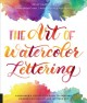 THE ART OF WATERCOLOR LETTERING : A BEGINNER
