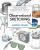 OBSERVATIONAL SKETCHING : HOW TO DRAW ALMOST ANY OBJECT