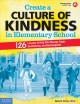CREATE A CULTURE OF KINDNESS IN ELEMENTARY SCHOOL, GRADES 3-6 : 126 LESSONS TO HELP KIDS MANAGE ANGER, END BULLYING, AND BUILD EMPATHY