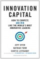 INNOVATION CAPITAL : HOW TO COMPETE--AND WIN--LIKE THE WORLD