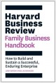 HARVARD BUSINESS REVIEW FAMILY BUSINESS HANDBOOK : HOW TO BUILD AND SUSTAIN A SUCCESSFUL, ENDURING ENTERPRISE