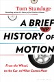 A BRIEF HISTORY OF MOTION : FROM THE WHEEL, TO THE CAR, TO WHAT COMES NEXT