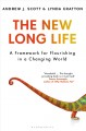 THE NEW LONG LIFE : A FRAMEWORK FOR FLOURISHING IN A CHANGING WORLD