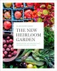 THE NEW HEIRLOOM GARDEN : DESIGNS, RECIPESN AND HEIRLOOMS PLANTS FOR COOKS WHO LOVE TO GARDEN