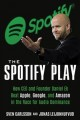 THE SPOTIFY PLAY : HOW CEO AND FOUNDER DANIEL EK BEAT APPLE, GOOGLE, AND AMAZON IN THE RACE FOR AUDIO DOMINANCE