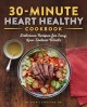 30-MINUTE HEART HEALTHY COOKBOOK : DELICIOUS RECIPES FOR EASY, LOW-SODIUM MEALS