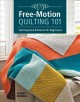 FREE-MOTION QUILTING 101 : TECHNIQUES & PATTERNS FOR BEGINNERS