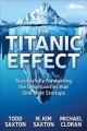 THE TITANIC EFFECT : SUCCESSFULLY NAVIGATING THE UNCERTAINTIES THAT SINK MOST STARTUPS