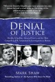DENIAL OF JUSTICE :  DOROTHY KILGALLEN, ABUSE OF POWER, AND THE MOST COMPELLING JFK ASSASSINATION INVESTIGATION IN HISTORY