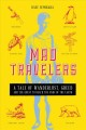 MAD TRAVELERS : A TALE OF WANDERLUST, GREED AND THE QUEST TO REACH THE ENDS OF THE EARTH