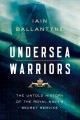 UNDERSEA WARRIORS : THE UNTOLD HISTORY OF THE ROYAL NAVY