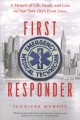 FIRST RESPONDER : A MEMOIR OF LIFE, DEATH, AND LOVE ON NEW YORK CITY