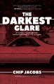 THE DARKEST GLARE : A TRUE STORY OF MURDER, BLACKMAIL, AND REAL ESTATE GREED IN 1979 LOS ANGELES