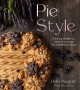 PIE STYLE : STUNNING DESIGNS AND FLAVORFUL FILINGS YOU CAN MAKE AT HOME