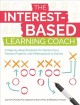 THE INTEREST-BASED LEARNING COACH : A STEP-BY-STEP PLAYBOOK FOR GENIUS HOUR, PASSION PROJECTS, AND MAKERSPACES IN SCHOOL