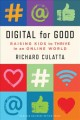 DIGITAL FOR GOOD : RAISING KIDS TO THRIVE IN AN ONLINE WORLD