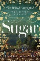 SUGAR : THE WORLD CORRUPTED : FROM SLAVERY TO OBESITY