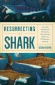 RESURRECTING THE SHARK : A SCIENTIFIC OBSESSION AND THE MAVERICKS WHO SOLVED THE MYSTERY A 270-MILLION-YEAR-OLD FOSSIL