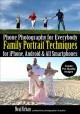 PHONE PHOTOGRAPHY FOR EVERYBODY : FAMILY PORTRAIT TECHNIQUES : FOR IPHONE, ANDROID & ALL SMARTPHONES