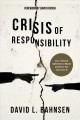 CRISIS OF RESPONSIBILITY : OUR CULTURAL ADDICTION TO BLAME AND HOW YOU CAN CURE IT