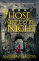 THOSE WHO GO BY NIGHT : A NOVEL