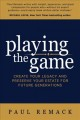 PLAYING THE GAME : CREATE YOUR LEGACY AND PRESERVE YOUR ESTATE FOR FUTURE GENERATIONS