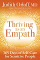THRIVING AS AN EMPATH : 365 DAYS OF SELF-CARE FOR SENSITIVE PEOPLE