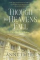 THOUGH THE HEAVENS FALL : A MYSTERY