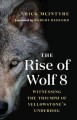 THE RISE OF WOLF 8 : WITNESSING THE TRIUMPH OF YELLOWSTONE
