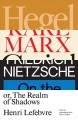 HEGEL, MARX, NIETZSCHE, OR THE REALM OF SHADOWS