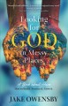 LOOKING FOR GOD IN MESSY PLACES : A BOOK ABOUT HOPE, HOW TO FIND IT, PRACTICE IT, GROW IT