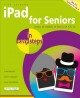 IPAD FOR SENIORS IN EASY STEPS : COVERS ALL VERSIONS OF IPAD WITH IOS 12