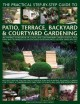 THE PRACTICAL STEP-BY-STEP GUIDE TO PATIO, TERRACE, BACKYARD & COURTYARD GARDENING : AN INSPIRING SOURCEBOOK OF CLASSIC AND CONTEMPORARY GARDEN DESIGNS, WITH IDEAS AND TECHNIQUES TO SUIT ENCLOSED OUTDOOR SPACES OF EVERY SHAPE AND SIZE