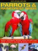 PARROTS & RAINFOREST BIRDS : MACAWS, HUMMINGBIRDS, FLAMINGOS, TOUCANS, AND OTHER EXOTIC SPECIES, ALL SHOWN IN MORE THAN 180 PICTURES