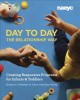 DAY TO DAY THE RELATIONSHIP WAY : CREATING RESPONSIVE PROGRAMS FOR INFANTS AND TODDLERS
