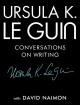 URSULA K  LE GUIN : CONVERSATIONS ON WRITING
