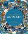 HELLO WORLD  ANIMALS : AN AMAZING ATLAS OF WILDLIFE