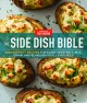 THE SIDE DISH BIBLE : 1001 PERFECT RECIPES FOR EVERY VEGETABLE, RICE, GRAIN, AND BEAN DISH YOU