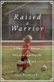 RAISED A WARRIOR : A MEMOIR OF SOCCER, GRIT, AND LEVELING THE PLAYING FIELD