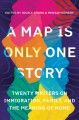 A MAP IS ONLY ONE STORY : TWENTY WRITERS ON IMMIGRATION, FAMILY, AND THE MEANING OF HOME