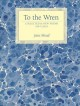 TO THE WREN : COLLECTED & NEW POEMS 1991-2019