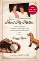 ABOUT MY MOTHER : TRUE STORIES OF A HORSE-CRAZY DAUGHTER AND HER BASEBALL-OBSESSED MOTHER : A MEMOIR