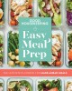 EASY MEAL PREP : THE ULTIMATE PLAYBOOK FOR MAKE-AHEAD MEALS