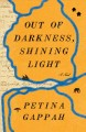 OUT OF DARKNESS, SHINING LIGHT : A NOVEL : (BEING A FAITHFUL ACCOUNT OF THE FINAL YEARS AND EARTHLY DAYS OF DOCTOR DAVID LIVINGSTONE AND HIS LAST JOURNEY FROM THE INTERIOR TO THE COAST OF AFRICA, AS NARRATED BY HIS AFRICAN COMPANIONS, IN THREE VOLUMES)