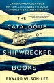 THE CATALOGUE OF SHIPWRECKED BOOKS : CHRISTOPHER COLUMBUS, HIS SON, AND THE QUEST TO BUILD THE WORLD