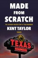 MADE FROM SCRATCH : THE LEGENDARY SUCCESS OF TEXAS ROADHOUSE