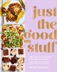 JUST THE GOOD STUFF : 100+ GUILT-FREE RECIPES TO SATISFY ALL OF THE CRAVINGS : GLUTEN-FREE, PALEO-FRIENDLY, AND WITHOUT REFINED SUGAR