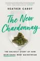 THE NEW CHARDONNAY : THE UNLIKELY STORY OF HOW MARIJUANA WENT MAINSTREAM