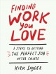 FINDING WORK YOU LOVE : 3 STEPS TO GETTING YOUR PERFECT JOB AFTER COLLEGE