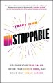 UNSTOPPABLE : DISCOVER YOUR TRUE VALUE, DEFINE YOUR GENIUS ZONE, AND DRIVE YOUR DREAM CAREER